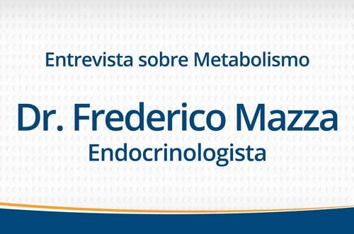 Entrevista com o endocrinologista Dr. Frederico Mazza